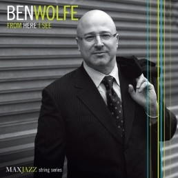 Ben Wolfe - NYC Bassist, Composer and Julliard School Educator - From Here I See Album